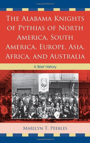 The Alabama Knights of Pythias of North America, South America, Europe, Asia, Africa, and Australia: A Brief History