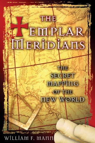 The Templar Meridians: The Secret Mapping of the New World by William F. Mann (2006-01-23)