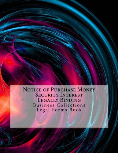 Download Notice of Purchase Money Security Interest - Legally Binding: Business Collections Legal Forms Book PDF