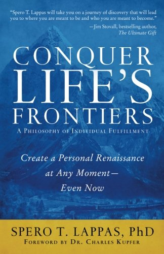 Conquer Life's Frontiers: A Philosophy of Individual Fulfillment: Create a Personal Renaissance at Any Moment-Even Now