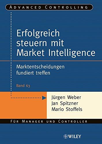 Download Erfolgreich steuern mit Market Intelligence: Marktentscheidungen fundiert treffen (Advanced Controlling) (German Edition) Pdf