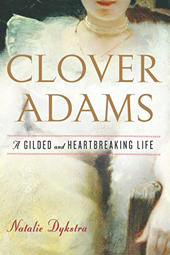 Clover Adams: A Gilded and Heartbreaking Life ()