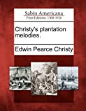 Christy's Plantation Melodies, Edwin Pearce Christy, 127584264X