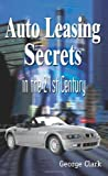Auto Leasing Secrets in the 21st Century by George Clark (2004-05-11)