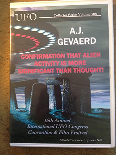 A.J. GEVAERD : CONFIRMATION THAT ALIEN ACTIVITY IS MORE SIGNIFICANT THAN WE THOUGHT ufo collector series vol 508