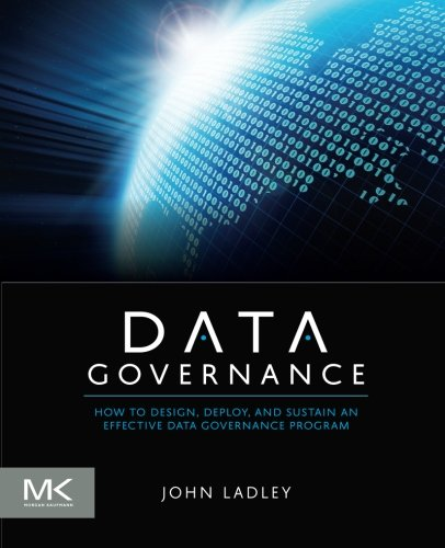 - Data Governance: How to Design, Deploy and Sustain an Effective Data Governance Program (The Morgan Kaufmann Series on Business Intelligence)