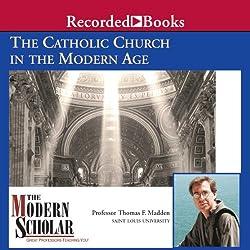 The Modern Scholar: The Catholic Church in the Modern Age