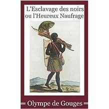Olympe de Gouges : L'Esclavage des noirs ou l'Heureux Naufrage (French Edition)