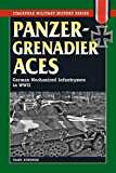 Panzergrenadier Aces: German Mechanized Infantrymen in World War II (Stackpole Military History Series)