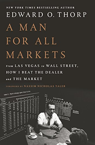 A Man for All Markets: From Las Vegas to Wall Street, How I Beat the Dealer and the Market by [Thorp, Edward O.]