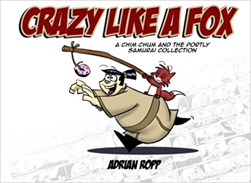 Crazy Like a Fox: A Chim Chum and the Portly Samurai Collection: Ropp,  Adrian: 9781500286163: Amazon.com: Books