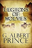Legions of Wolves, G. Albert Prince, 1448960754