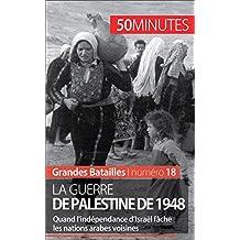 La guerre de Palestine de 1948: Quand l'indépendance d'Israël fâche les nations arabes voisines (Grandes Batailles t. 18) (French Edition)