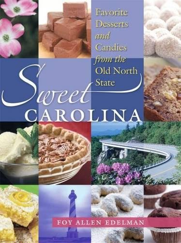 Sweet Carolina: Favorite Desserts and Candies from the Old North State by Foy Allen Edelman