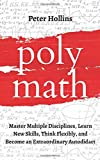 Polymath: Master Multiple Disciplines, Learn New Skills, Think Flexibly, and Become Extraordinary Autodidact (Learning…