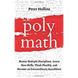 Polymath: Master Multiple Disciplines, Learn New Skills, Think Flexibly, and Become Extraordinary Autodidact (Learning how to
