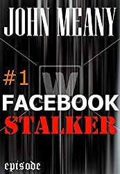 Facebook Stalker, Episode 1. (A Novella Series)