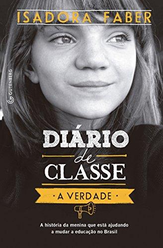 Diário de classe - A verdade: A história da menina que está ajudando a mudar a educação no Brasil