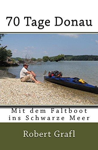 70 Tage Donau: mit dem Faltboot ins Schwarze Meer (German Edition)