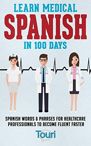 Learn Medical Spanish in 100 Days: Spanish Words & Phrases for Healthcare...