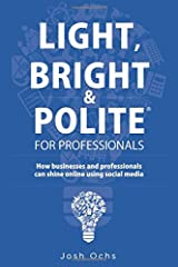 Light, Bright and Polite For Professionals: How businesses and professionals can shine online using social media Paperback