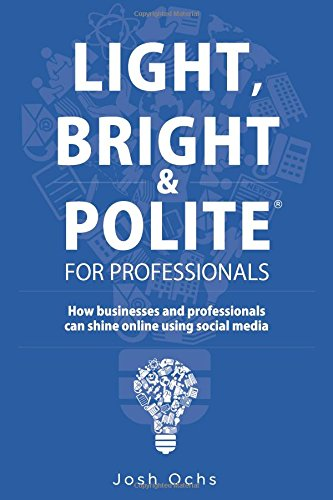 Download Light, Bright and Polite For Professionals: How businesses and professionals can shine online using social media pdf epub