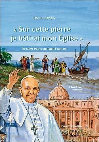 En ligne téléchargement « Sur cette pierre je bâtirai mon Église » - De saint Pierre au Pape François pdf ebook