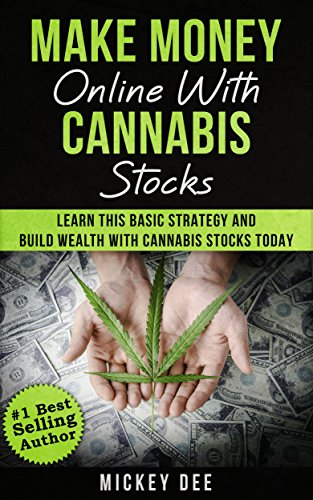 Make Money Online with Cannabis Stocks: Learn This Basic Strategy And Build Wealth With Cannabis Stocks Today (Cannabis Education Series Book 1) (Best Weed Stocks 2019)