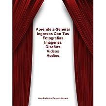 Como Generar Ingresos con tus Fotos, Videos, Diseños, Audios, Libros de por Vida (Spanish Edition)