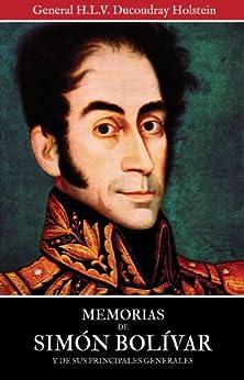 Memorias de Simón Bolívar y de sus principales generales (Volúmen I y II) (Spanish Edition) by [Holstein, Henri Louis Villaume Ducoudray]