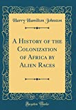 img - for A History of the Colonization of Africa by Alien Races (Classic Reprint) book / textbook / text book