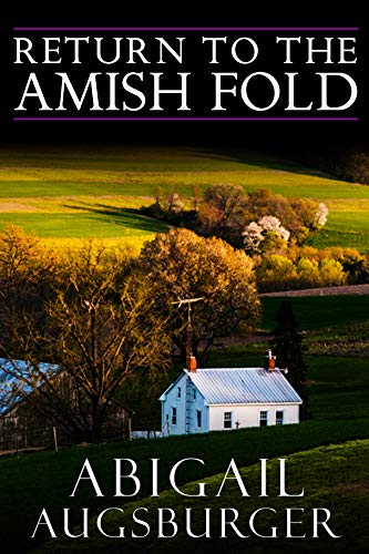 Return to The Amish fold. by [Augsburger, Abigail]