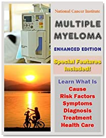 Multiple Myeloma: Learn What Is Cause, Risk Factors, Symptoms, Diagnosis, Treatment and Health Care (Illustrated)