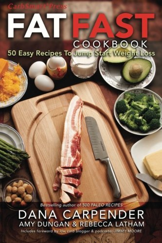 Fat Fast Cookbook: 50 Easy Recipes to Jump Start Your Low Carb Weight Loss by Dana Carpender, Amy Dungan, Rebecca Latham