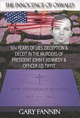 The Innocence of Oswald--50+ Years of Lies, Deception & Deceit in the Murders of President John F. Kennedy & Officer J.D. Tippit