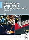 Grundkenntnisse Metallbauer und Konstruktionsmechaniker Lernfelder 1-4