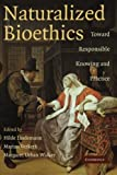 Naturalized Bioethics: Toward Responsible Knowing and Practice