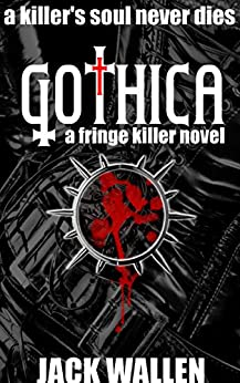 Gothica (Fringe Killer Book 2) by [Wallen, Jack]