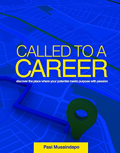 Called to a Career: discover the place where your potential meets purpose with passion