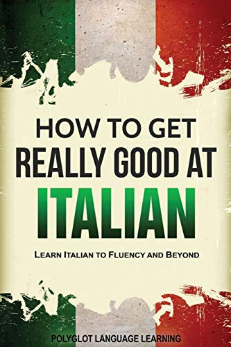 Pdf Travel Italian: How to Get Really Good at Italian: Learn Italian to Fluency and Beyond (2nd Edition)