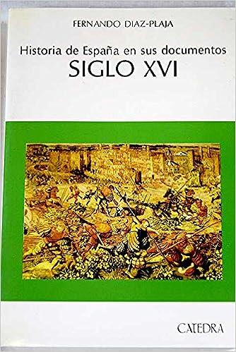 Historia de España en sus documentos : siglo XVI: Amazon.es: Diaz-Plaja, Fernando: Libros