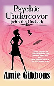 Psychic Undercover (With The Undead): A Southern Psychic Mystery Romance (The SDF Paranormal Mysteries Book 1)