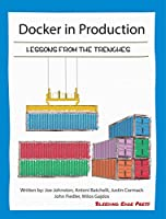 Docker in Production: Lessons from the Trenches Front Cover