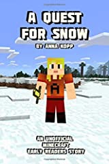 A Quest For Snow: An Unofficial Minecraft Story For Early Readers (Unofficial Minecraft Early Reader Stories) Paperback