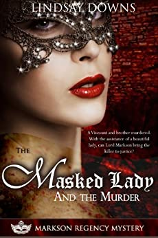 The Masked Lady and The Murder (Markson Regency Mystery Book 1) by [Downs, Lindsay]