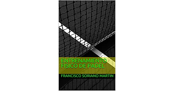 Amazon.com: Entrenamiento Físico de Padel (Spanish Edition) eBook: Francisco Soriano Martin: Kindle Store