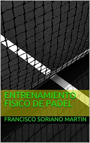 Entrenamiento Físico de Padel (Spanish Edition) by [Soriano Martin, Francisco]