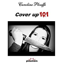 Cover Up 101   Livre audio Auteur(s) : Caroline Plouffe Narrateur(s) : Atriana Reeves
