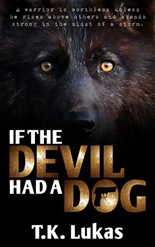 A layered, complex thriller you'll want to read with the lights on...<br /> How far will she run before he finds her? <br /><em> IF THE DEVIL HAD A DOG</em> by T. K. Lukas