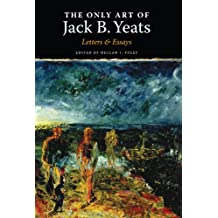 The Only Art of Jack B. Yeats: Letters and Essays